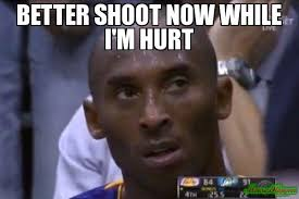 better shoot now while I'm hurt meme - Questionable Strategy Kobe ... via Relatably.com