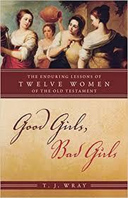<b>Good Girls</b>, <b>Bad</b> Girls: The Enduring Lessons of Twelve Women of ...