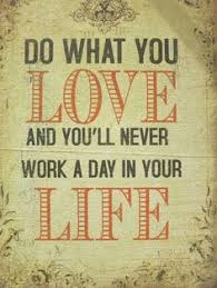 Image result for love what you do and you'll never work