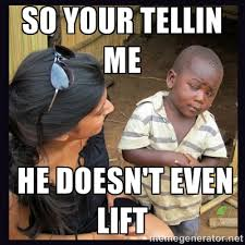 so your tellin me he doesn't even lift - Skeptical third-world kid ... via Relatably.com