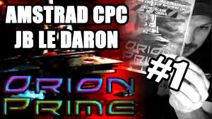Amstrad CPC - JB le Daron - <b>Orion</b> Prime #1 - YouTube