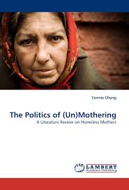 The Politics of  Un Mothering  A Literature Review on Homeless Mothers  Connie Chung                 Amazon com  Books Amazon com