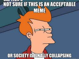 not sure if this is an acceptable meme or society is finally ... via Relatably.com