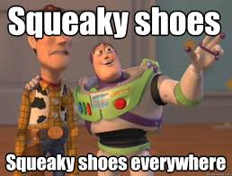 Squeaky shoes Squeaky shoes everywhere - Pinks everywhere - quickmeme via Relatably.com