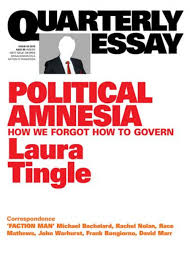 essays and books lauratingle com political amnesia how we forgot how to govern published 2015 isbn 9781863957861