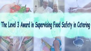 the level award in supervising food safety in catering the level 3 award in supervising food safety in catering