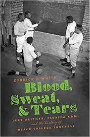 <b>Blood</b>, <b>Sweat</b>, and <b>Tears</b>: Jake Gaither, Florida A&M, and the History ...