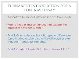 turnabout compare contrast introductions  turnabout introduction    turnabout introduction for a contrast essay a contrast turnabout introduction has three parts