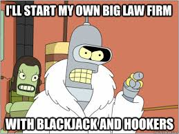 I'll start my own big law firm with blackjack and hookers ... via Relatably.com