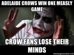Adelaide Crows win one measly game Crow fans lose their minds ... via Relatably.com