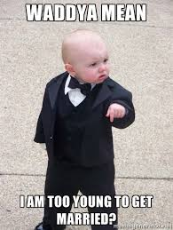 Waddya mean I am too young to get married? - Godfather Baby | Meme ... via Relatably.com