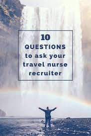 questions we recommend you ask a travel nurse recruiter during 10 questions we recommend you ask a travel nurse recruiter during your first phone call