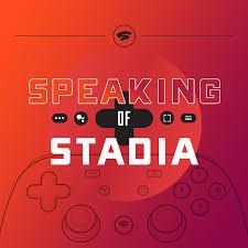 Speaking of Stadia