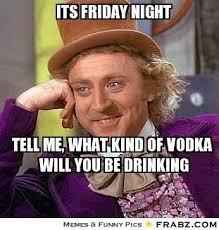 Its Friday night... - Willy Wonka Meme Generator Captionator via Relatably.com