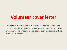how to write a volunteer cover letter  tomorrowworld covolunteer cover letter  volunteer cover letter this ppt file includes useful materials for writing cover letter such as cover volunteer cover letter