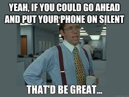 Yeah, if you could go ahead and put your phone on silent That'd be ... via Relatably.com