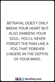 best ideas about betrayal quotes on betrayal betrayal quotes betrayal does t only break your heart but also darkens your soul