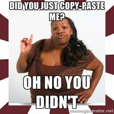 Did you just copy-paste me? Oh no you didn't - Sassy Black Woman ... via Relatably.com