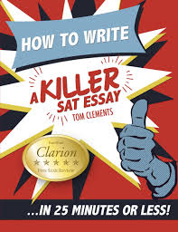 book review of how to write a killer sat essay in minutes or book review of how to write a killer sat essay in 25 minutes or less 9780578076652 foreword reviews