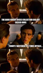 the dark knight rises collection did not exceed ours Funny! I ... via Relatably.com