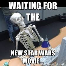 Waiting for the New Star Wars Movie... - Skeleton computer | Meme ... via Relatably.com