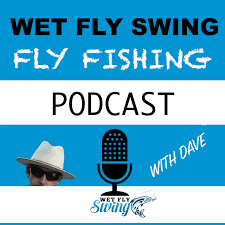 Wet Fly Swing Fly Fishing Podcast