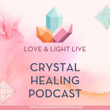 Love & Light Live Crystal Healing Podcast