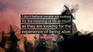 joseph campbell quote i don t believe people are looking for the joseph campbell quote i don t believe people are looking for the meaning