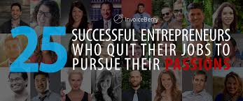 25 successful entrepreneurs who quit their jobs to pursue their many of you reading this right now hope to be successful entrepreneurs you re not fully there yet you haven t fully committed yet but you are on the edge