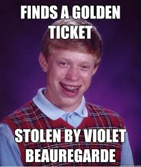 finds a golden ticket stolen by violet beauregarde - Bad Luck ... via Relatably.com