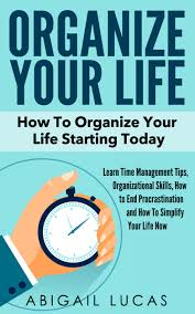 cheap time management life time management life deals on get quotations middot organize your life how to organize your life starting today learn time management tips