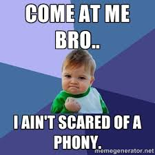 Come at me bro.. I ain't scared of a phony. - Success Kid | Meme ... via Relatably.com