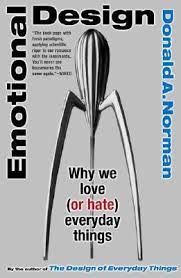 Emotional Design: Why We Love (or Hate) Everyday Things by Donald ...