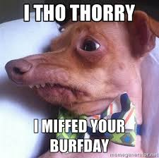"I Tho Thorry I miffed your burfday - Tuna, the ""Phteven"" dog ... via Relatably.com"