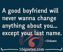 A boyfriend will never change anything about you