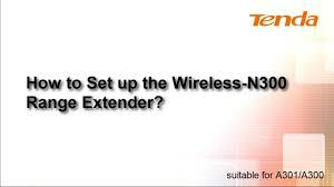 A301 A300 How to Set up the <b>Wireless</b> N300 <b>Range Extender</b> ...