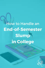 best ideas about good grades college study tips how to handle an end of semester slump in college