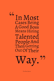 boss quotes inspiring and funny quotes wishes in most cases being a good boss means hiring talented people and then getting out of