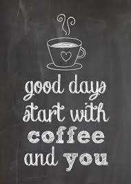 "Free Printable for <b>Coffee</b> Lovers: ""Good Days Start with <b>Coffee</b> and ..."