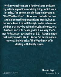 nicolas cage marriage quotes quotehd my goal to make a family drama and also my artistic aspirations of doing things