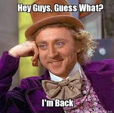 Meme Maker - Hey Guys, Guess What? I'm Back Meme Maker! via Relatably.com