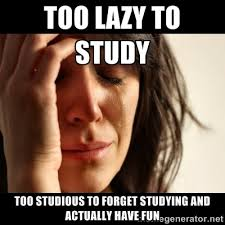 too lazy to study too studious to forget studying and actually ... via Relatably.com