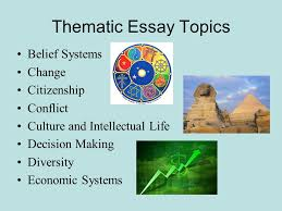world history regents essay topics   essaythematic essay topics belief systems change citizenship conflict culture and intellectual life decision making diversity economic