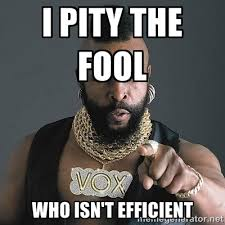 I PITY THE FOOL Who isn't EFFICIENT - Mr T | Meme Generator via Relatably.com