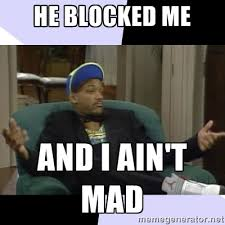 He blocked me And I ain't mad - I Aint Even Mad Will | Meme Generator via Relatably.com