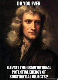 DO YOU EVEN ELEVATE THE GRAVITATIONAL POTENTIAL ENERGY OF ... via Relatably.com