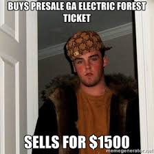 BUYS PRESALE GA ELECTRIC FOREST TICKET SELLS FOR $1500 - Scumbag ... via Relatably.com