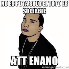 no es puta solo el toto es sociable att enano - ALGENIS | Meme ... via Relatably.com