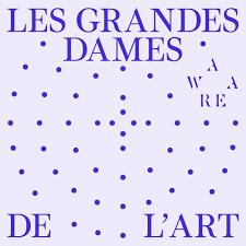 Les grandes dames de l'art, par AWARE (Archives of Women Artists, Research and Exhibitions)