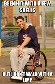 been hit with a few shells but i don't walk with a limp - Drake ... via Relatably.com